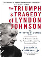 The Triumph and Tragedy of Lyndon Johnson : The White House Years - Joseph A. Califano, Jr.