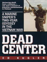 Dead Center : A Marine Sniper's Two-Year Odyssey in the Vietnam War - Ed Kugler