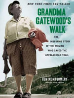 Grandma Gatewood's Walk : The Inspiring Story of the Woman Who Saved the Appalachian Trail - Ben Montgomery