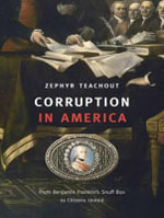 Corruption in America : From Benjamin Franklin's Snuff Box to Citizens United - Zephyr Teachout
