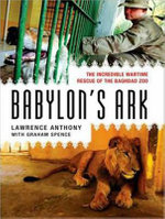 Babylon's Ark : The Incredible Wartime Rescue of the Baghdad Zoo - Lawrence Anthony