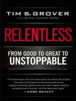 Relentless : From Good to Great to Unstoppable - Tim S. Grover