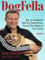 Dogfella : How an Abandoned Dog Named Bruno Turned This Mobster's Life Around a Memoir - James Guiliani