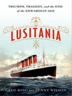 Lusitania : Triumph, Tragedy, and the End of the Edwardian Age - Greg King