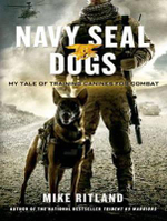 Navy SEAL Dogs : My Tale of Training Canines for Combat - Mike Ritland