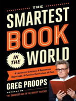 The Smartest Book in the World : A Lexicon of Literacy, a Rancorous Reportage, a Concise Curriculum of Cool - Greg Proops