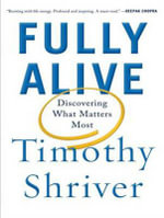 Fully Alive : Discovering What Matters Most - Timothy P. Shriver