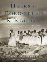 Heirs to Forgotten Kingdoms : Journeys into the Disappearing Religions of the Middle East - Gerard Russell