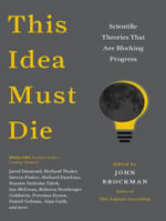 This Idea Must Die : Scientific Theories That are Blocking Progress - John Brockman