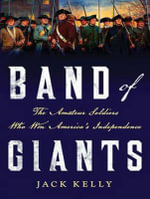 Band of Giants : The Amateur Soldiers Who Won America's Independence - Jack Kelly