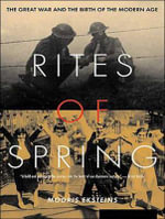 Rites of Spring : The Great War and the Birth of the Modern Age - Modris Eksteins