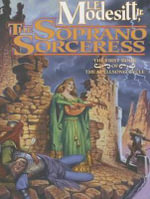 The Soprano Sorceress : The First Book of the Spellsong Cycle - L. E. Modesitt, Jr.