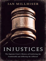 Injustices : The Supreme Court's History of Comforting the Comfortable and Afflicting the Afflicted - Ian Millhiser