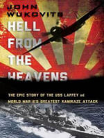 Hell from the Heavens : The Epic Story of the USS Laffey and World War II's Greatest Kamikaze Attack - John Wukovits