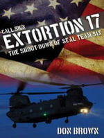 Call Sign Extortion 17 : The Shoot-Down of Seal Team Six - Don Brown