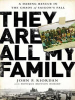 They are All My Family : A Daring Rescue in the Chaos of Saigon's Fall - John P. Riordan