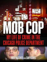 Mob Cop : My Life of Crime in the Chicago Police Department - Fred Pascente