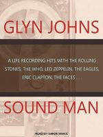 Sound Man : A Life Recording Hits with the Rolling Stones, the Who, Led Zeppelin, the Eagles, Eric Clapton, the Faces... - Glyn Johns