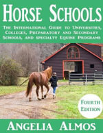 Horse Schools : The International Guide to Universities, Colleges, Preparatory and Secondary Schools, and Specialty Equine Programs: 4th Edition - Angelia Almos