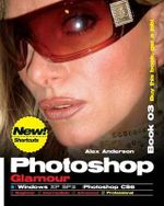 Photoshop Glamour Book 03 (Photoshop Cs6 / Windows) : Buy This Book, Get a Job ! - Alex Anderson