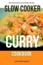 The Slow Cooker Curry Cookbook - Maryanne Madden