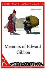 Memoirs of Edward Gibbon [Christmas Summary Classics] - Edward Gibbon
