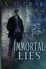 Immortal Lies - S L Gray