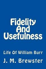 Fidelity and Usefulness : Life of William Burr - J M Brewster
