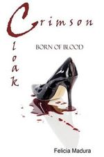 Crimson Cloak : Born of Blood - Felicia Madura