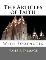 The Articles of Faith : With Footnotes - James E Talmage