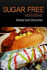 Sugar-Free Solution - Bread and Gourmet Recipes - 2 Book Pack - Sugar-Free Solution 2 Pack Books