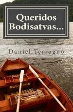 Queridos Bodisatvas... : Cartas de Un Maestro Zen a la Sangha - Daniel Terragno