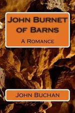 John Burnet of Barns : A Romance - John Buchan