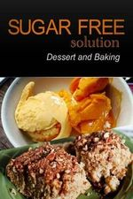 Sugar-Free Solution - Dessert and Baking Recipes - 2 Book Pack - Sugar-Free Solution 2 Pack Books