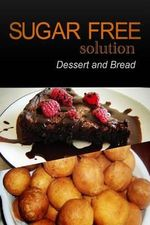 Sugar-Free Solution - Dessert and Bread Recipes - 2 Book Pack - Sugar-Free Solution 2 Pack Books