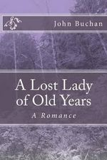 A Lost Lady of Old Years : A Romance - John Buchan