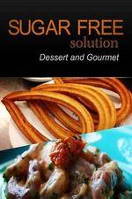 Sugar-Free Solution - Dessert and Gourmet Recipes - 2 Book Pack - Sugar-Free Solution 2 Pack Books