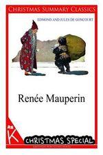 Renee Mauperin [Christmas Summary Classics] - Edmond De Goncourt