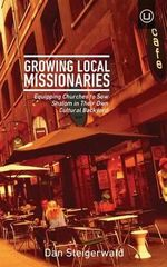 Growing Local Missionaries : Equipping Churches to Sow Shalom in Their Own Cultural Backyard - Dan Steigerwald