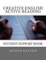 Creative English Active Reading : Student Support Book - Arthur Kaptein