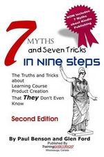 7 Myths and Seven Tricks in Nine Steps : The Truth & Tricks about Learning Course Product Creation That They Don't Know - Paul Benson