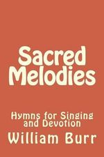 Sacred Melodies : Hymns for Singing and Devotion - William Burr