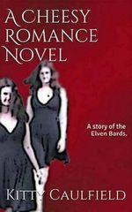 A Cheesy Romance Novel - Kitty Caulfield