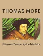 Dialogue of Comfort Against Tribulation - Sir Thomas More