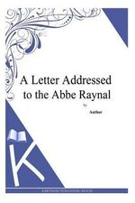 A Letter Addressed to the ABBE Raynal - Thomas Paine