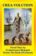 Crea-Volution : Proof That an Evolutionary Biologist Wrote the Book of Genesis - Jeff T Bowles