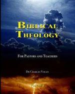 Biblical Theology for Pastors and Teachers (Volume 2) - Charles Vogan