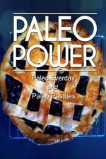 Paleo Power - Paleo Everyday and Paleo Pastries - Paleo Power
