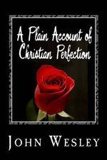 A Plain Account of Christian Perfection - John Wesley