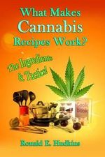 What Makes Cannabis Recipes Work? : The Ingredients & Tactics! - Ronald E Hudkins